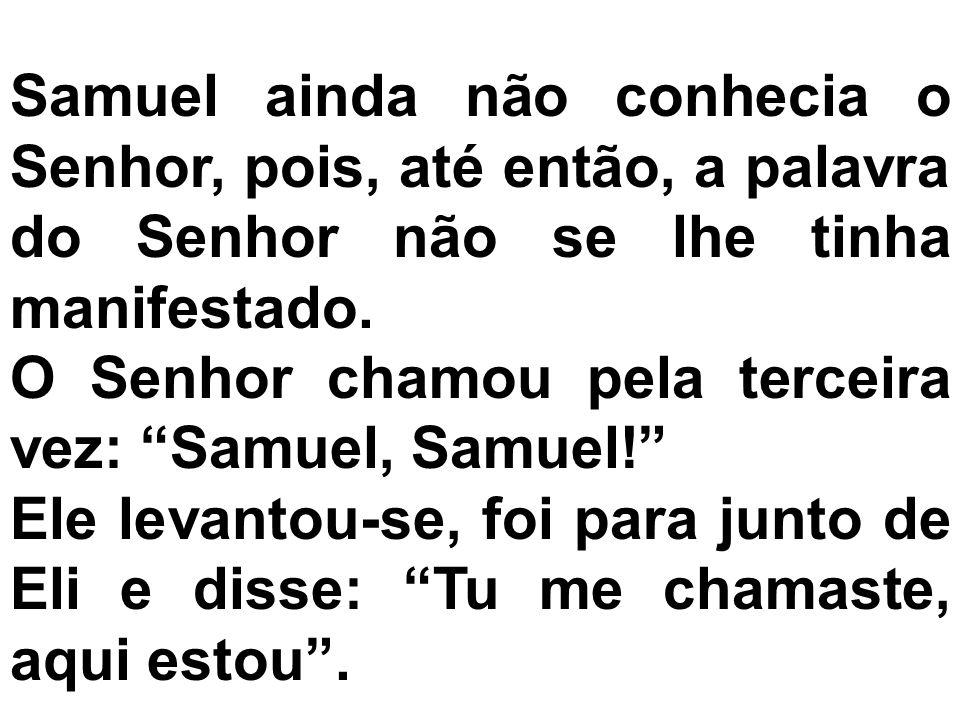 Samuel ainda não conhecia o Senhor, pois, até então, a palavra do Senhor não se lhe tinha manifestado.