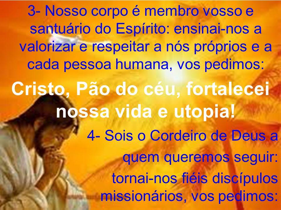Cristo, Pão do céu, fortalecei nossa vida e utopia!