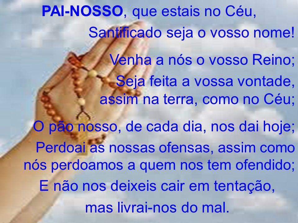 PAI-NOSSO, que estais no Céu, Santificado seja o vosso nome!