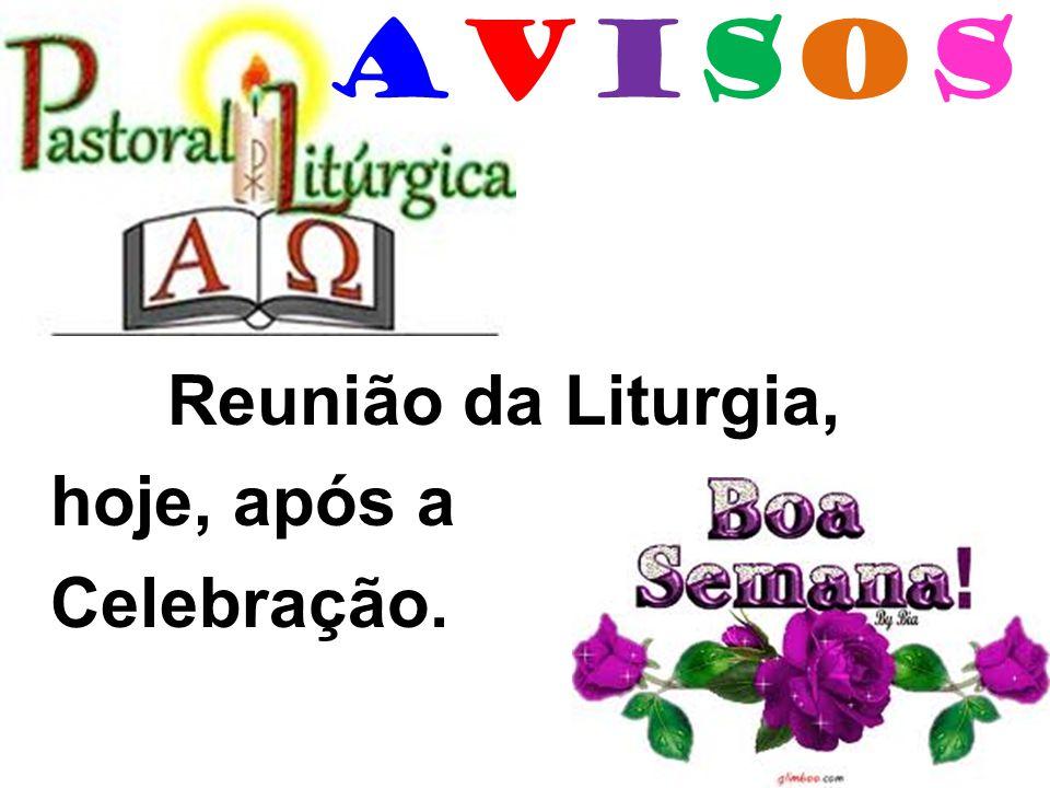 Reunião da Liturgia, hoje, após a Celebração.