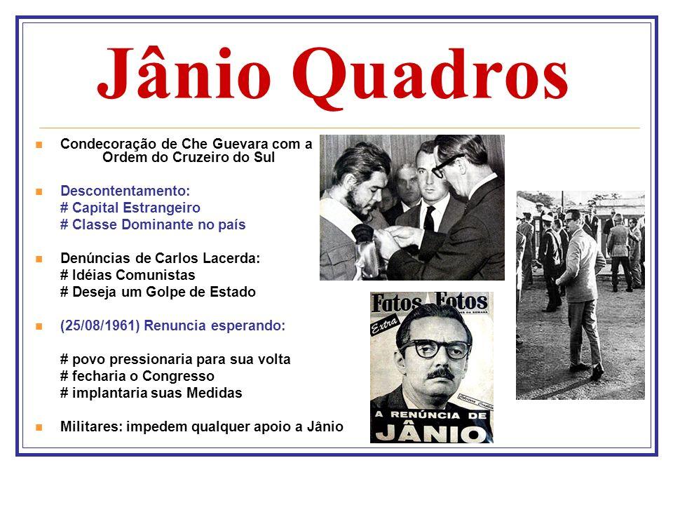 Jânio Quadros Condecoração de Che Guevara com a Ordem do Cruzeiro do Sul. Descontentamento: # Capital Estrangeiro.