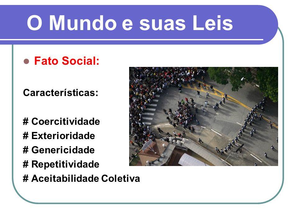O Mundo e suas Leis Fato Social: Características: # Coercitividade