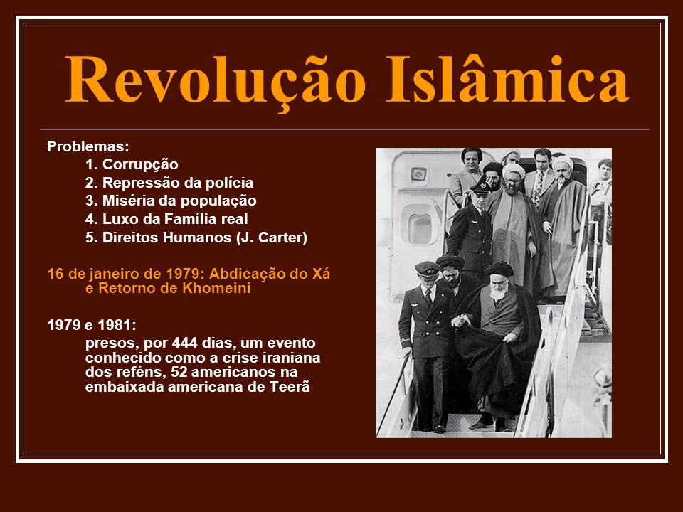Revolução Islâmica Problemas: 1. Corrupção 2. Repressão da polícia