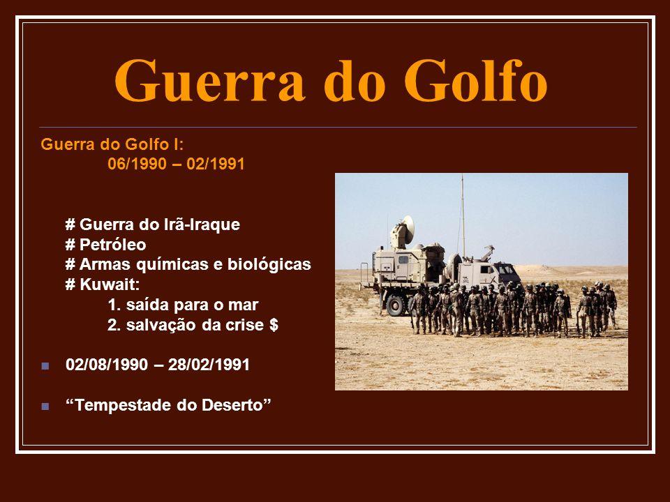 Guerra do Golfo Guerra do Golfo I: 06/1990 – 02/1991