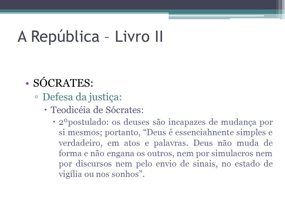 A República – Livro II SÓCRATES: Defesa da justiça: