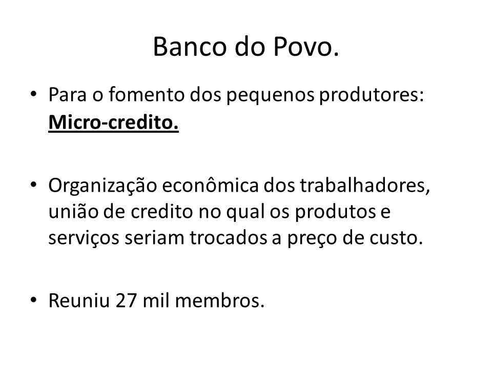 Banco do Povo. Para o fomento dos pequenos produtores: Micro-credito.