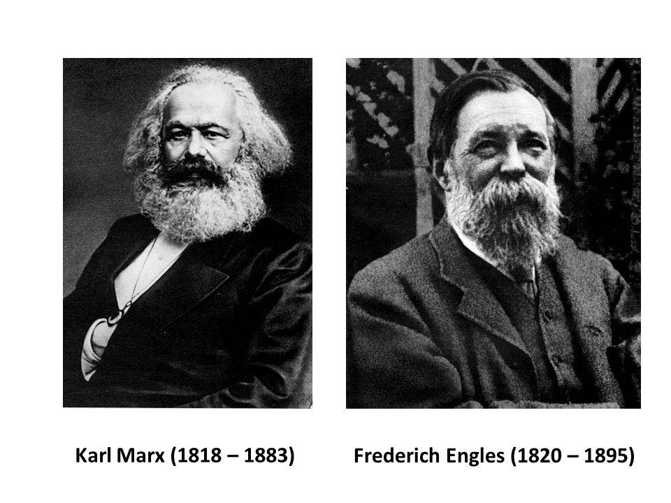 Karl Marx (1818 – 1883) Frederich Engles (1820 – 1895)