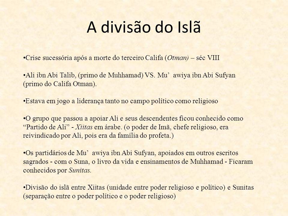 A divisão do Islã Crise sucessória após a morte do terceiro Califa (Otman) – séc VIII.