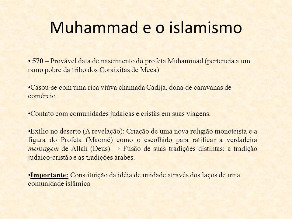 Muhammad e o islamismo 570 – Provável data de nascimento do profeta Muhammad (pertencia a um ramo pobre da tribo dos Coraixitas de Meca)