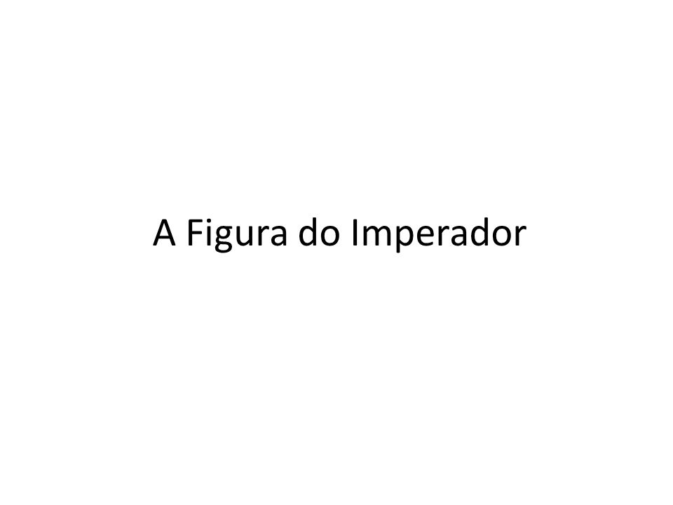 A Figura do Imperador