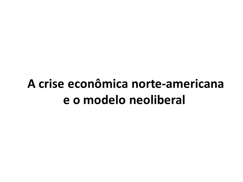 A crise econômica norte-americana e o modelo neoliberal
