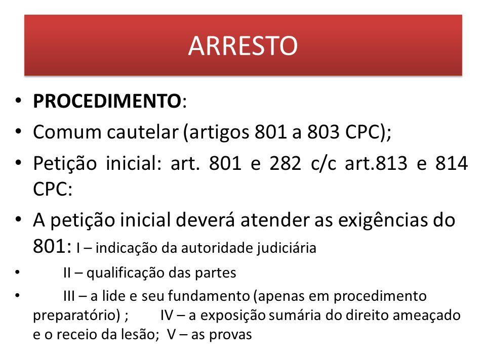 ARRESTO PROCEDIMENTO: Comum cautelar (artigos 801 a 803 CPC);
