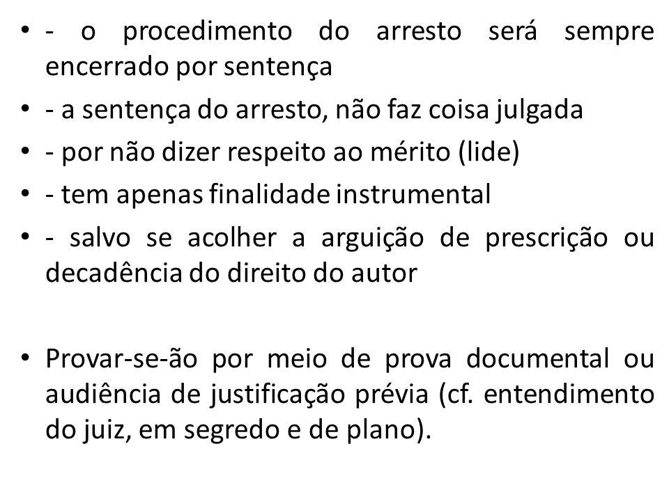 - o procedimento do arresto será sempre encerrado por sentença