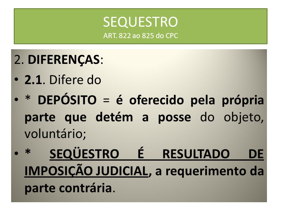 SEQUESTRO ART. 822 ao 825 do CPC 2. DIFERENÇAS: 2.1. Difere do