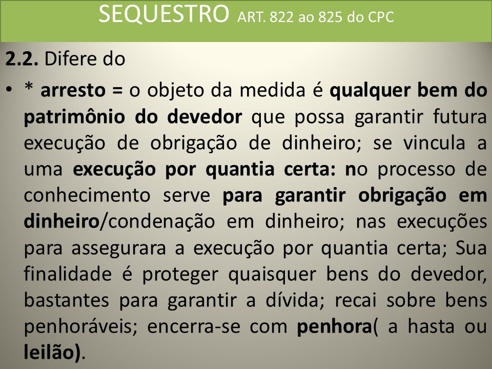 SEQUESTRO ART. 822 ao 825 do CPC 2.2. Difere do