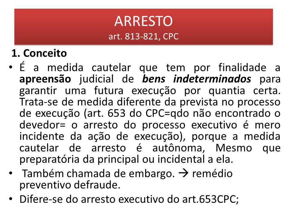 ARRESTO art. 813-821, CPC 1. Conceito