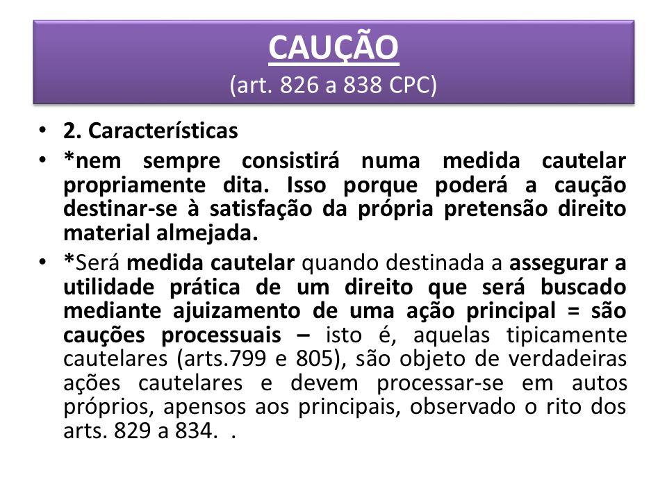 CAUÇÃO (art. 826 a 838 CPC) 2. Características