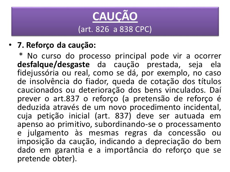 CAUÇÃO (art. 826 a 838 CPC) 7. Reforço da caução: