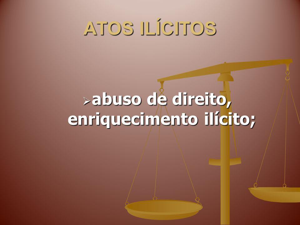 abuso de direito, enriquecimento ilícito;