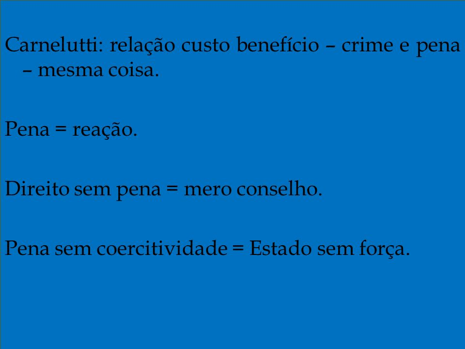 Carnelutti: relação custo benefício – crime e pena – mesma coisa
