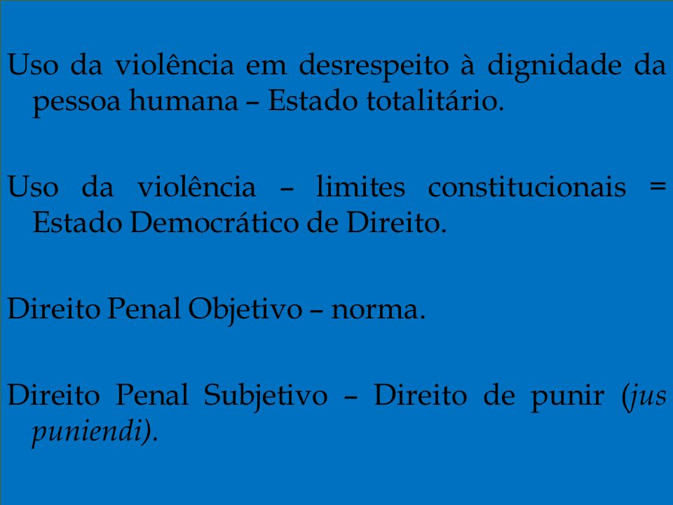Uso da violência em desrespeito à dignidade da pessoa humana – Estado totalitário.