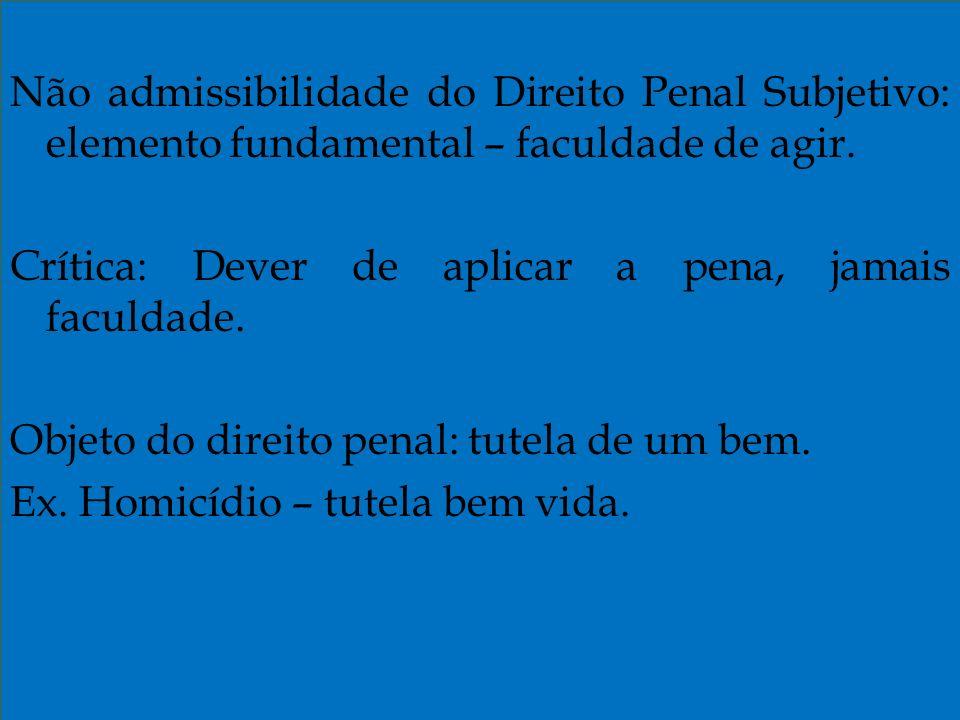 Não admissibilidade do Direito Penal Subjetivo: elemento fundamental – faculdade de agir.