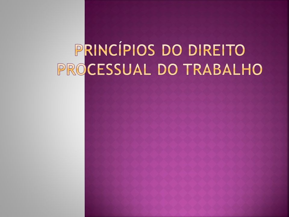 PRINCÍPIOS DO DIREITO PROCESSUAL DO TRABALHO