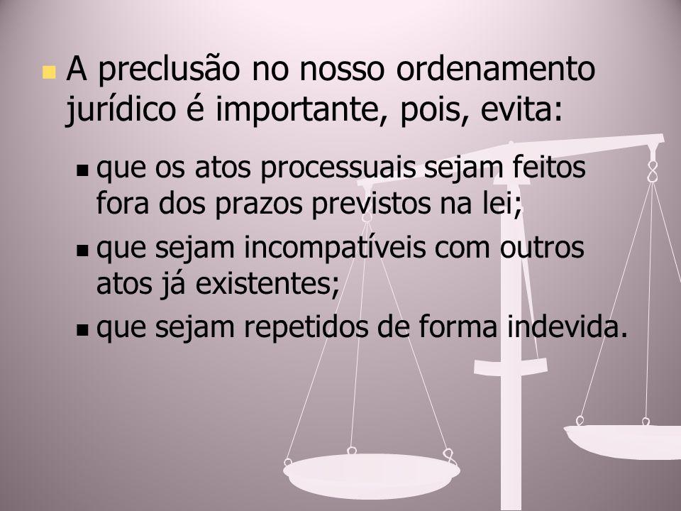A preclusão no nosso ordenamento jurídico é importante, pois, evita: