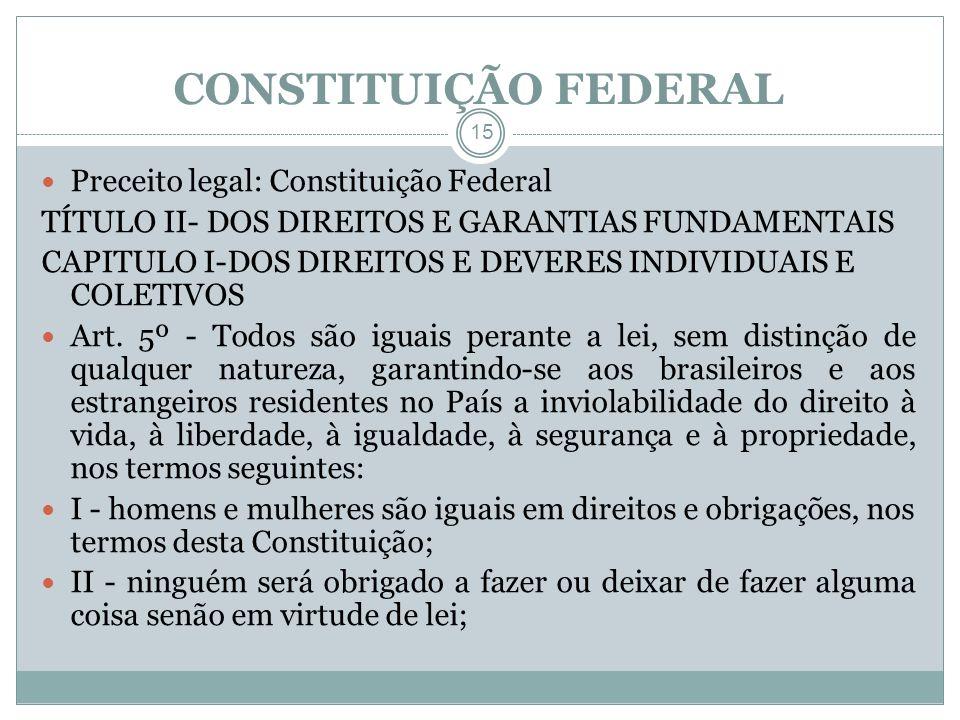 CONSTITUIÇÃO FEDERAL Preceito legal: Constituição Federal