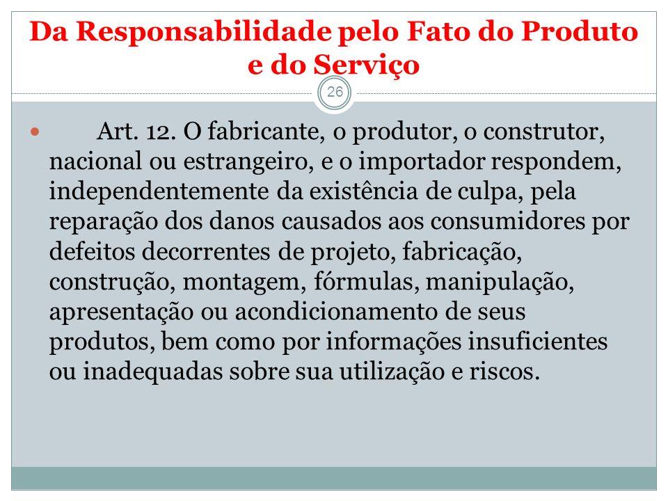 Da Responsabilidade pelo Fato do Produto e do Serviço