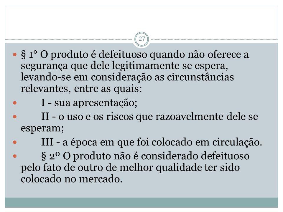§ 1° O produto é defeituoso quando não oferece a segurança que dele legitimamente se espera, levando-se em consideração as circunstâncias relevantes, entre as quais: