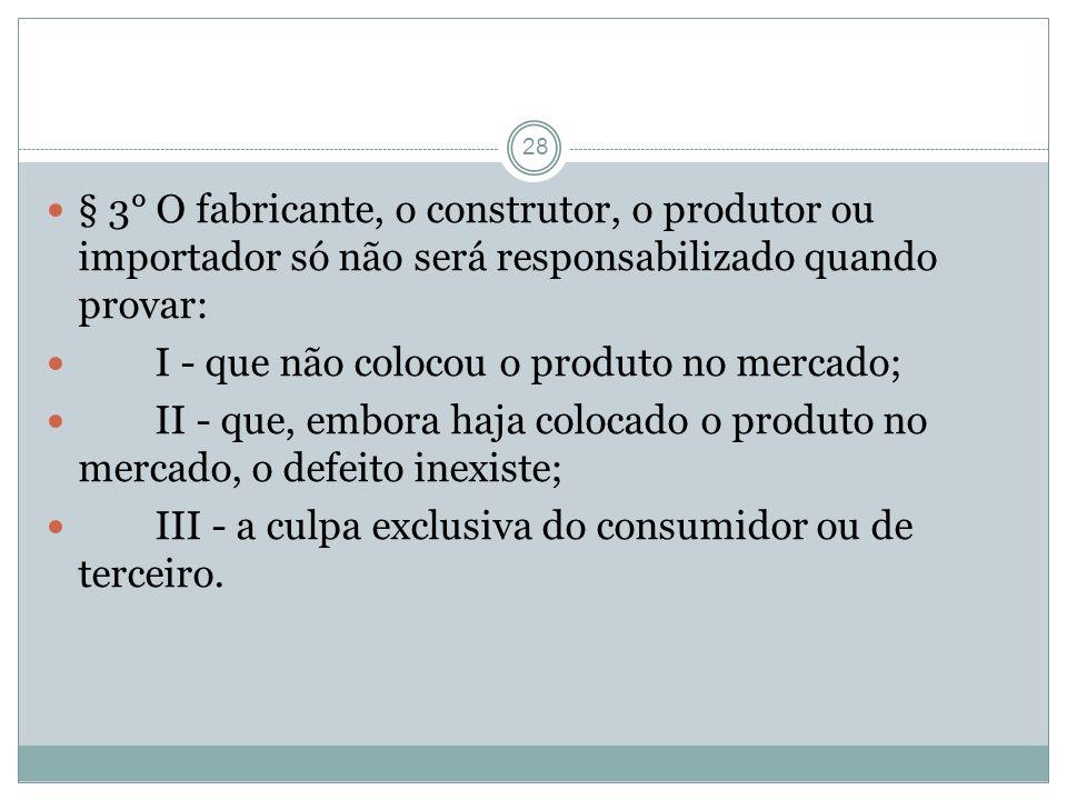 § 3° O fabricante, o construtor, o produtor ou importador só não será responsabilizado quando provar: