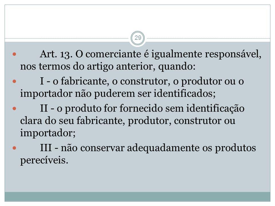 Art. 13. O comerciante é igualmente responsável, nos termos do artigo anterior, quando: