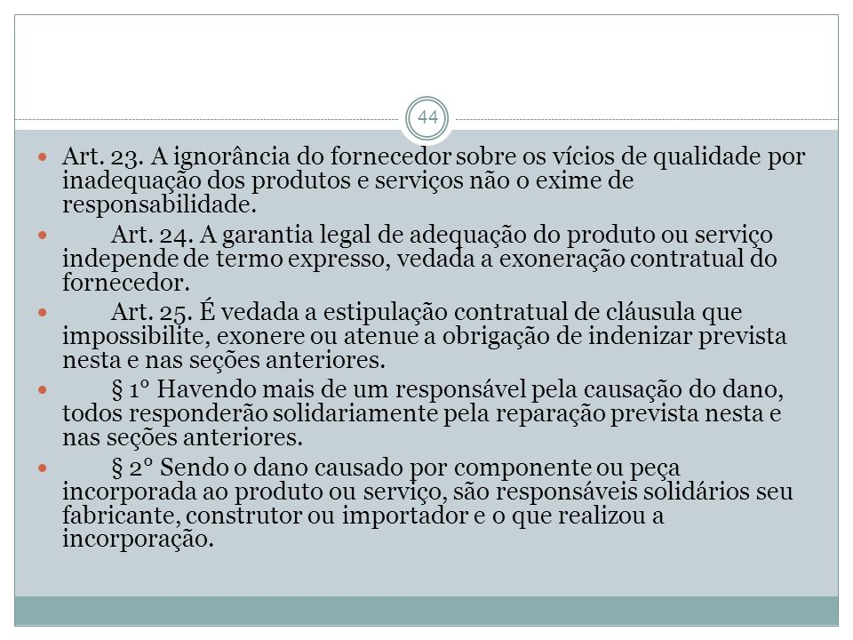 Art. 23. A ignorância do fornecedor sobre os vícios de qualidade por inadequação dos produtos e serviços não o exime de responsabilidade.