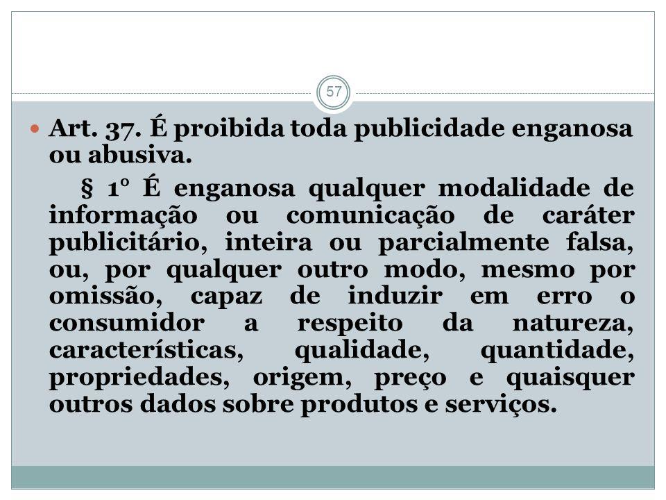 Art. 37. É proibida toda publicidade enganosa ou abusiva.