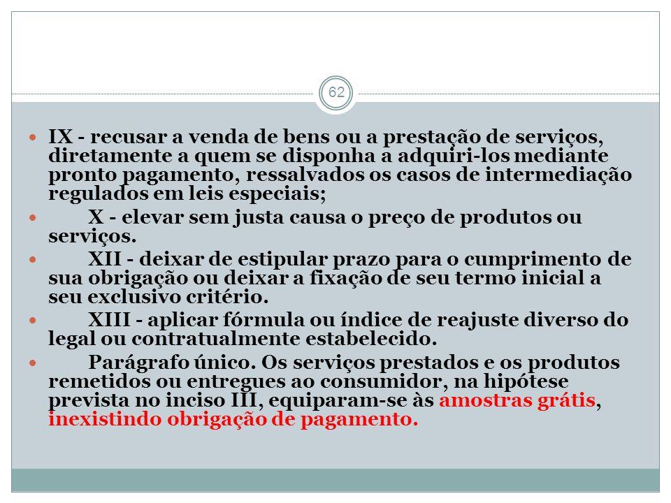 IX - recusar a venda de bens ou a prestação de serviços, diretamente a quem se disponha a adquiri-los mediante pronto pagamento, ressalvados os casos de intermediação regulados em leis especiais;