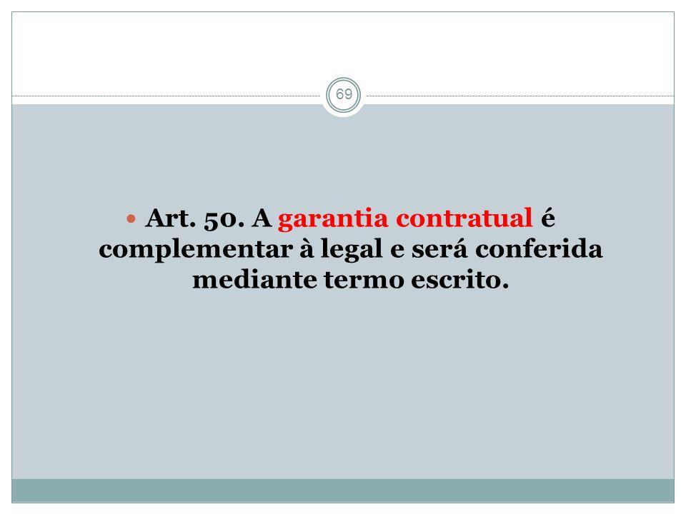 Art. 50. A garantia contratual é complementar à legal e será conferida mediante termo escrito.