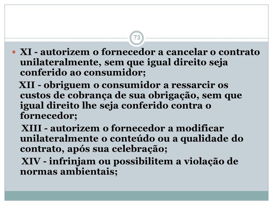 XI - autorizem o fornecedor a cancelar o contrato unilateralmente, sem que igual direito seja conferido ao consumidor;