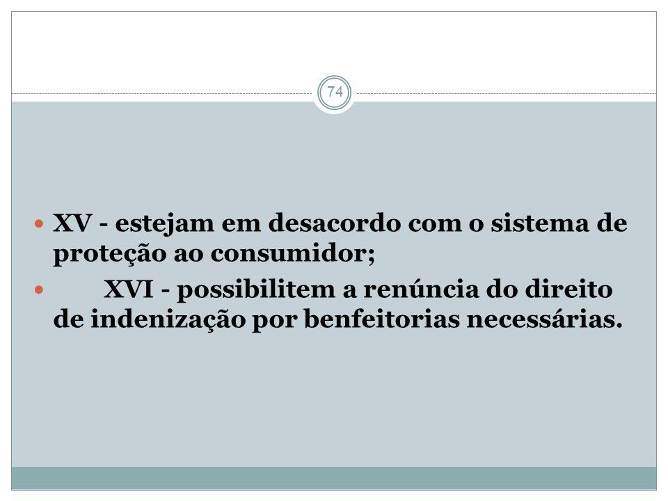 XV - estejam em desacordo com o sistema de proteção ao consumidor;