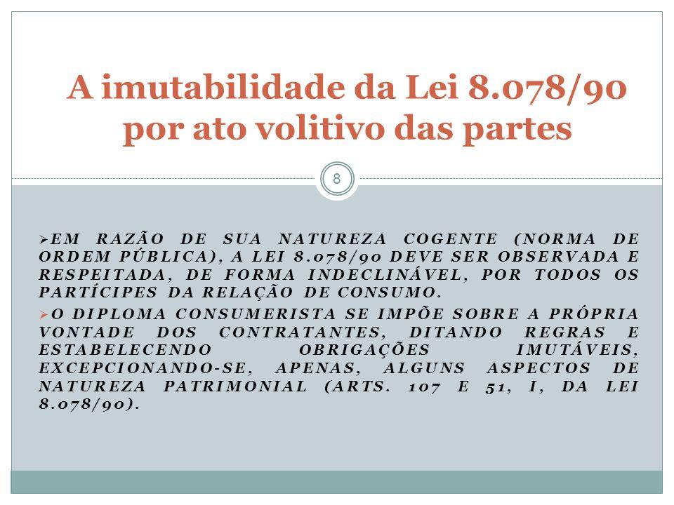 A imutabilidade da Lei 8.078/90 por ato volitivo das partes