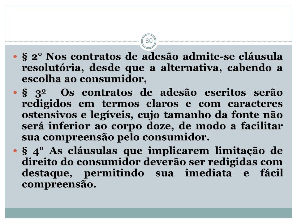 § 2° Nos contratos de adesão admite-se cláusula resolutória, desde que a alternativa, cabendo a escolha ao consumidor,