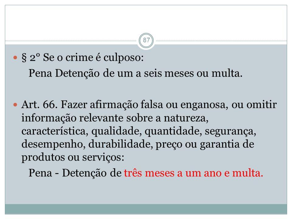 § 2° Se o crime é culposo: Pena Detenção de um a seis meses ou multa.