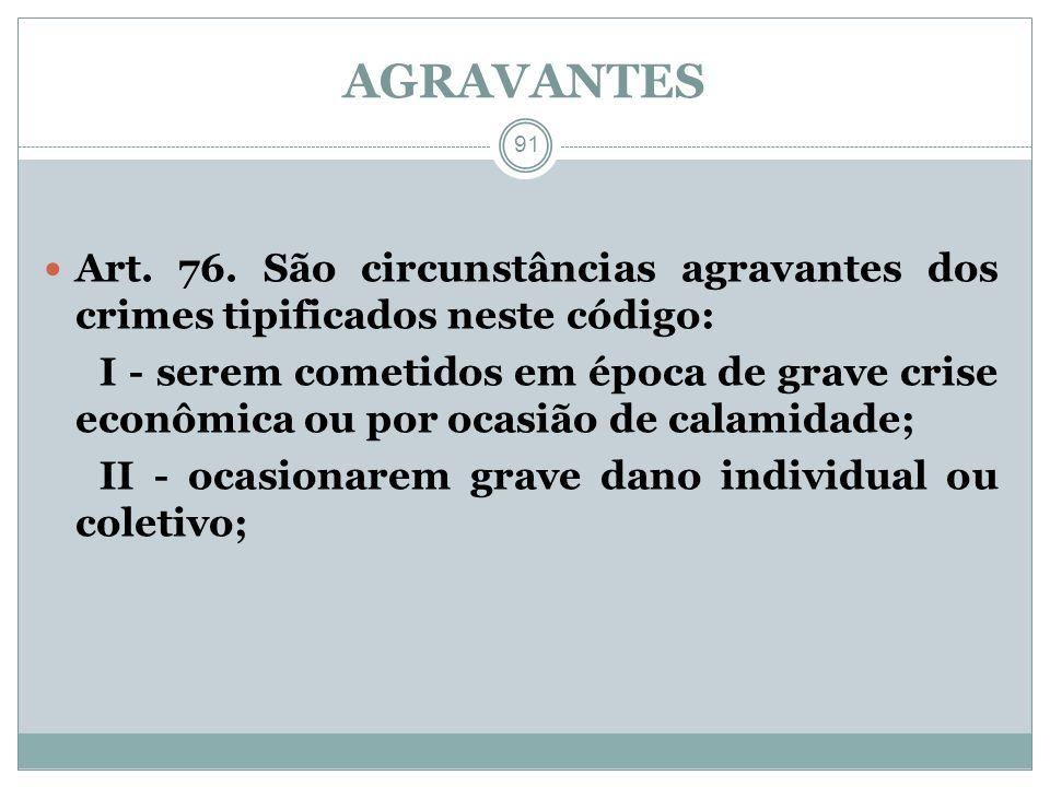 AGRAVANTES Art. 76. São circunstâncias agravantes dos crimes tipificados neste código: