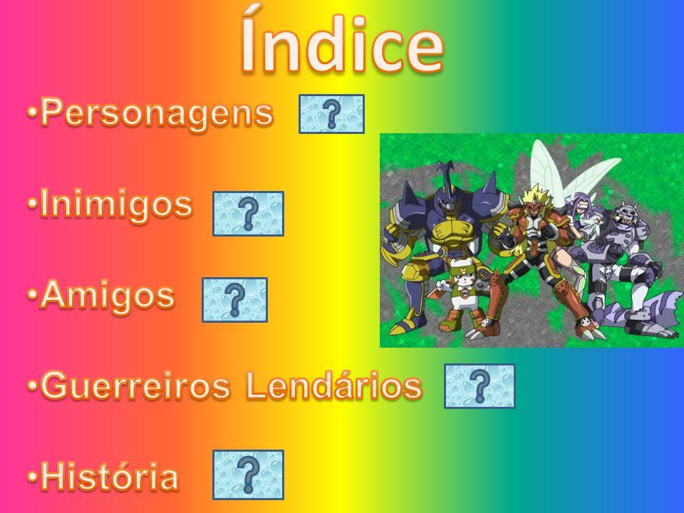 Índice Personagens Inimigos Amigos Guerreiros Lendários História