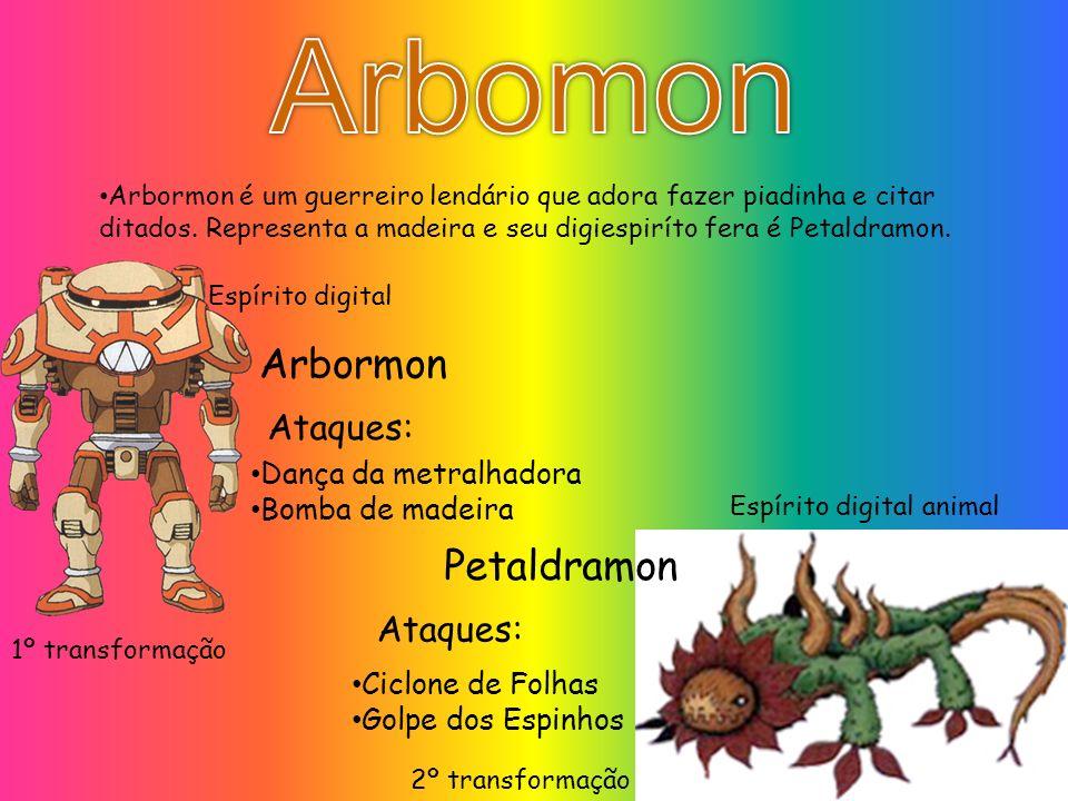 Arbomon Arbormon Petaldramon Ataques: Ataques: Dança da metralhadora