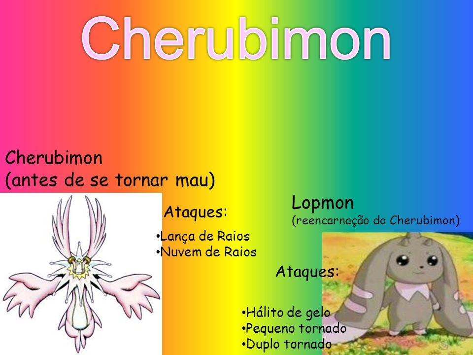 Cherubimon Cherubimon (antes de se tornar mau) Lopmon Ataques: