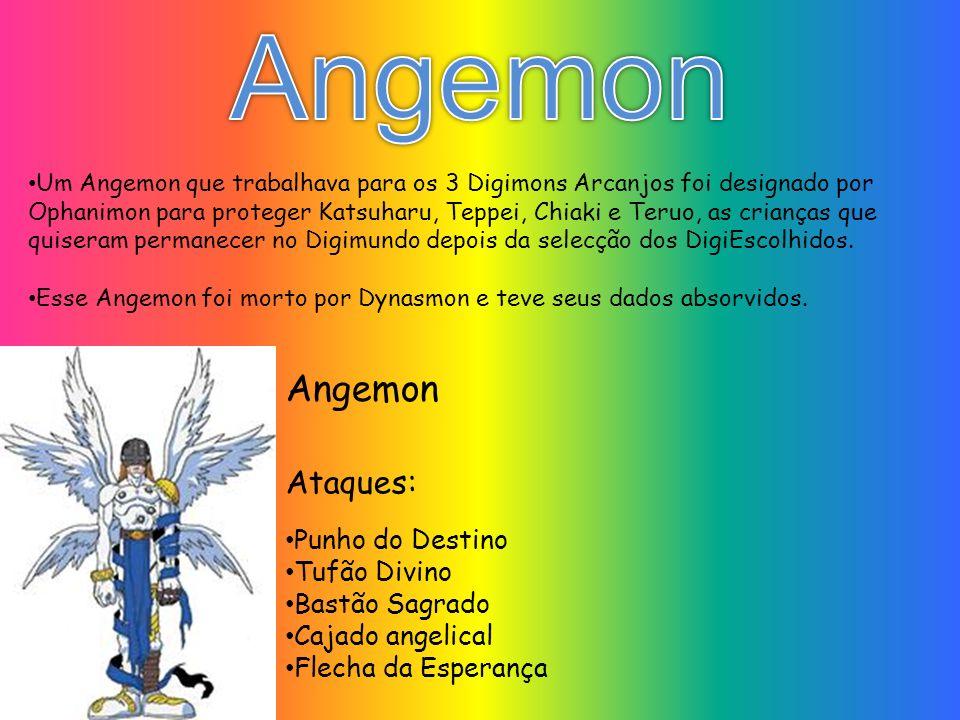 Angemon Angemon Ataques: Punho do Destino Tufão Divino Bastão Sagrado