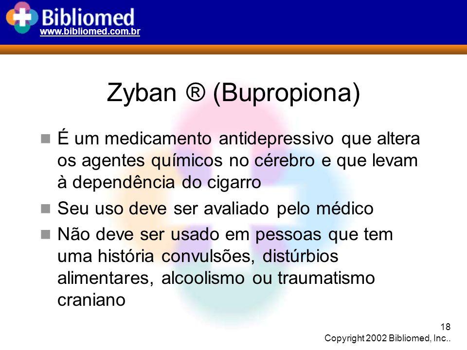 Zyban ® (Bupropiona) É um medicamento antidepressivo que altera os agentes químicos no cérebro e que levam à dependência do cigarro.