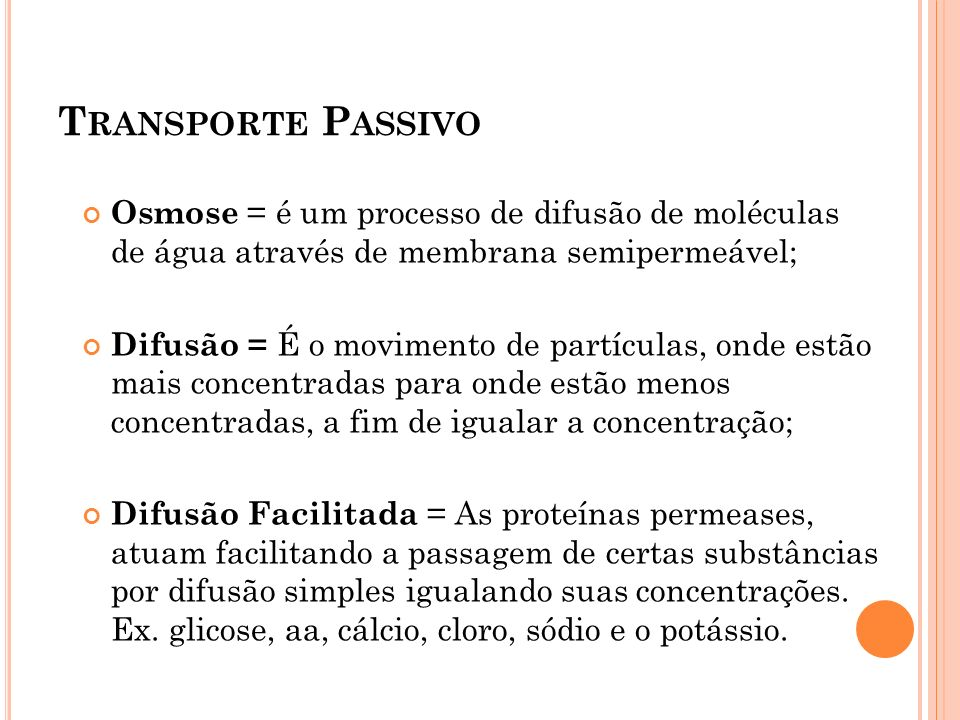 Transporte Passivo Osmose = é um processo de difusão de moléculas de água através de membrana semipermeável;