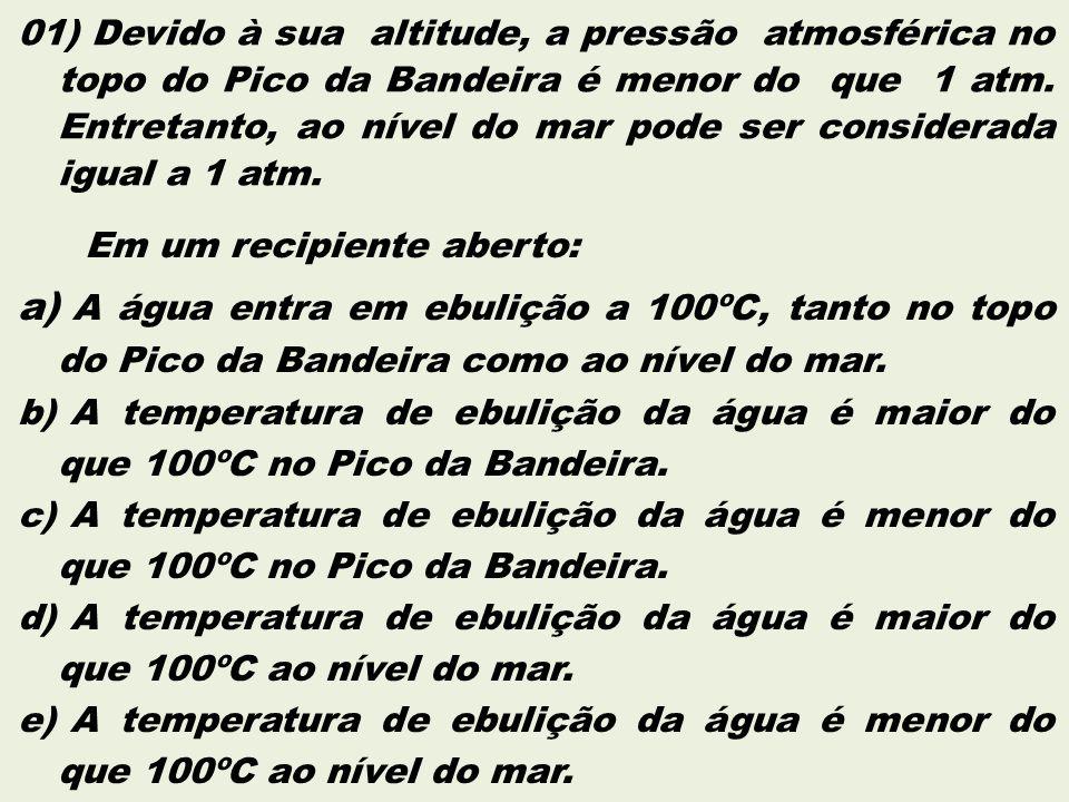 01) Devido à sua altitude, a pressão atmosférica no topo do Pico da Bandeira é menor do que 1 atm. Entretanto, ao nível do mar pode ser considerada igual a 1 atm.